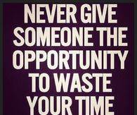Never-Give-Someone-The-Opportunity-To-Waste-Your-Time-Twice