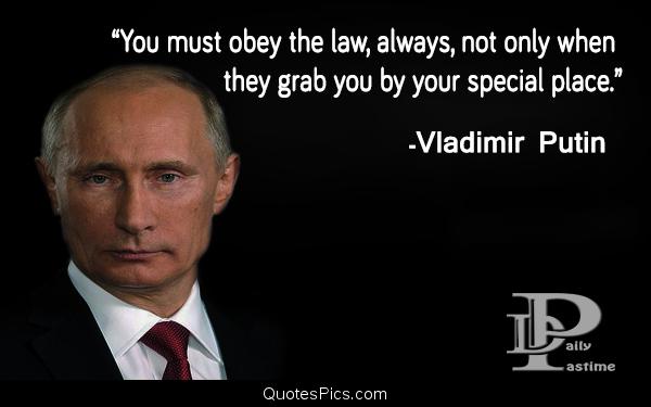 Vladimir Putin Obey The Law