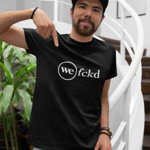 WeWork Fucked Shirt (We FCKD)