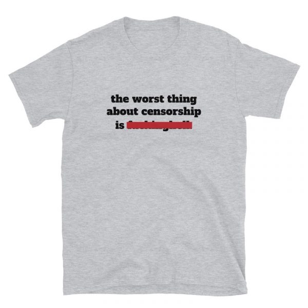 The Worst Thing About Censorship Shirt - Sport Grey